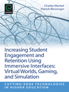 Increasing Student Engagement and Retention Using Immersive Interfaces (eBook): Virtual Worlds, Gaming, and Simulation